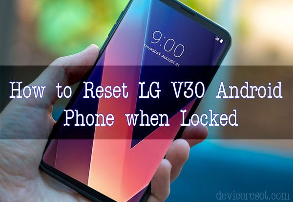 How to Hard Reset LG V30 Phone when Locked Out